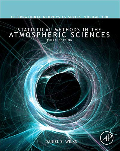Statistical Methods in the Atmospheric Sciences (Volume 100) (International Geophysics, Volume 100)
