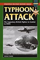 Typhoon Attack: The Legendary British Fighter in Combat in World War II (Stackpole Military History)