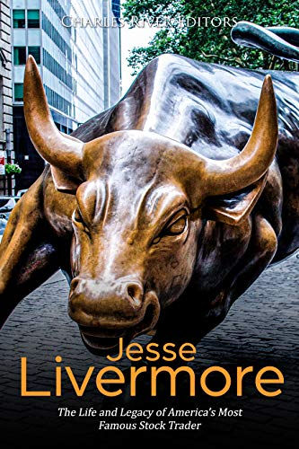 Jesse Livermore: The Life and Legacy of America's Most Famous Stock Trader