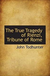 The True Tragedy of Rienzi, Tribune of Rome