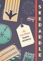 Skedaddle: An Out-There Travel Journal (Travel Diary, Adventure Journal, Memory Journal)