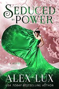 Seduced by Power (The Seduced Saga Book 3) by [Alex Lux]