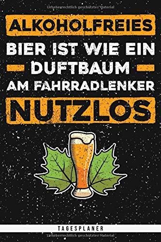 Alkoholfreies Bier ist wie ein Duftbaum am Fahrradlenker. Nutzlos. Tagesplaner: Planer mit 120 Seiten. Lustiger Spruch für Bierliebhaber mit Witz und ... Kalender oder Tagesplaner verwendbar