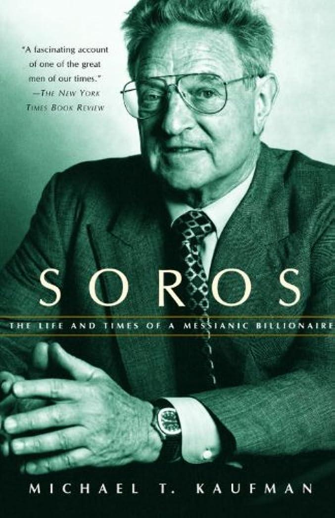 土柔らかい足偽造Soros: The Life and Times of a Messianic Billionaire (English Edition)