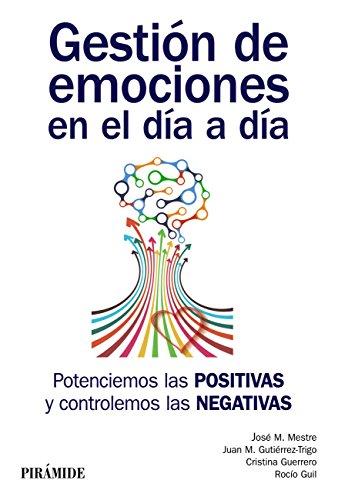 Gestión de emociones en el día a día: Potenciemos las positivas y controlemos las negativas (Manuales prácticos)
