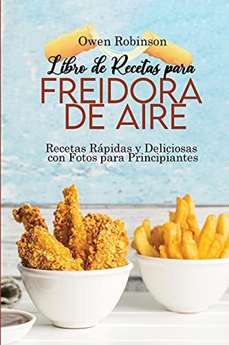 Libro de Recetas para Freidora de Aire: Recetas Rápidas y Deliciosas con Fotos para Principiantes