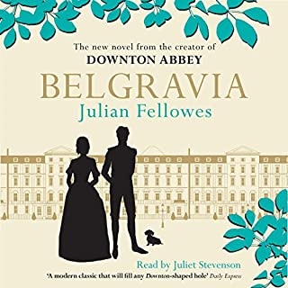 Julian Fellowes's Belgravia                   By:                                                                                                                                 Julian Fellowes                               Narrated by:                                                                                                                                 Juliet Stevenson                      Length: 15 hrs and 47 mins     205 ratings     Overall 4.5