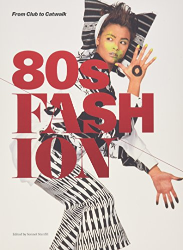 80s Fashion: From Club to Catwalk by Sonnet Stanfill