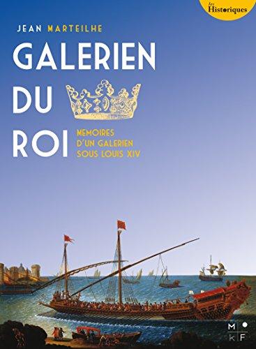 Galérien du Roi: Mémoires d'un galérien sous Louis XIV