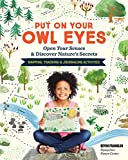 Put on Your Owl Eyes: Open Your Senses & Discover Nature's Secrets; Mapping, Tracking & Journaling Activities - Devin Franklin
