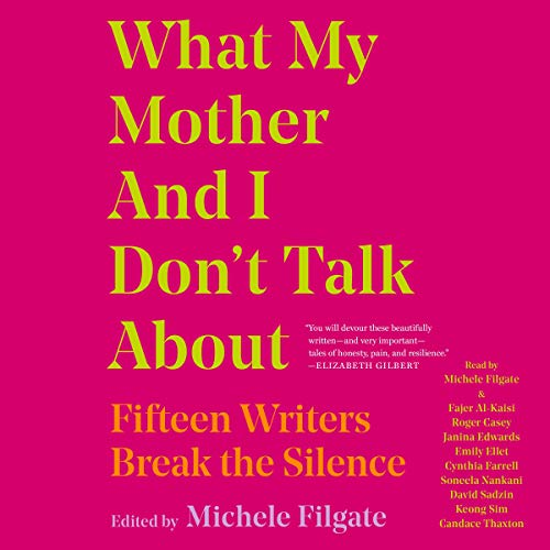 What My Mother and I Don't Talk About     Fifteen Writers Break the Silence              By:                                                                                                                                 Michele Filgate                               Narrated by:                                                                                                                                 Michele Filgate,                                                                                        Fajer Al-Kaisi,                                                                                        Roger Casey,                   and others                 Length: 7 hrs and 14 mins     Not rated yet     Overall 0.0