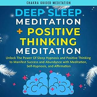 Deep Sleep Meditation + Positive Thinking Meditation: Unlock the Power of Sleep Hypnosis and Positive Thinking to Manifest Success and Abundance with Meditation, Self-Hypnosis, and Affirmation cover art