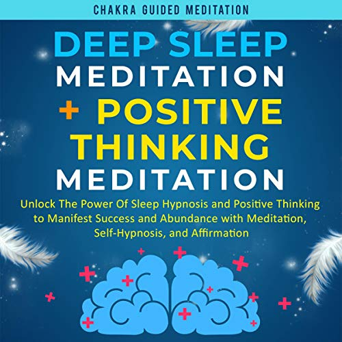 Deep Sleep Meditation + Positive Thinking Meditation: Unlock the Power of Sleep Hypnosis and Positive Thinking to Manifest Success and Abundance with Meditation, Self-Hypnosis, and Affirmation cover art