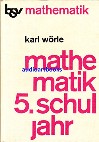 bsv Mathematik Schuljahr 5., Ein Lehr- und Arbeitsbuch für die 5. Klassen der weiterführenden Schulen / von Karl Wörle [Hauptbd.]