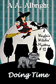 Doing Time (A Wayfair Witches' Cozy Mystery #12) by [A.A. Albright]
