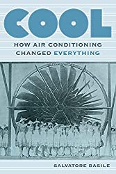 Image: Cool: How Air Conditioning Changed Everything | Paperback: 288 pages | Reprint Edition | by Salvatore Basile (Author). Publisher: Fordham University Press; Reprint edition (June 1, 2016)