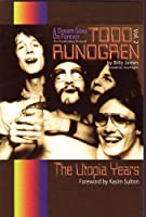A Dream Goes on Forever: the Continuing Story of Todd Rundgren: The Utopia Years