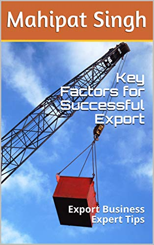 Key Factors for Successful Export: Export Business Expert Tips (Export Import Business Book Book 2) (English Edition)
