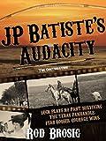 J. P. Batiste's Audacity (Batiste Trilogy Book 2) (English Edition)...