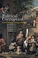 Political Corruption: The Underside of Civic Morality (Haney Foundation Series)