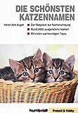 Die schönsten Katzennamen: Ratgeber zur Namensfindung. Mehr als 3000 ausgefallene Namen