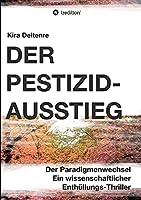 Der Pestizid-Ausstieg: Der Paradigmenwechsel - ein wissenschaftlicher Enthuellungsthriller