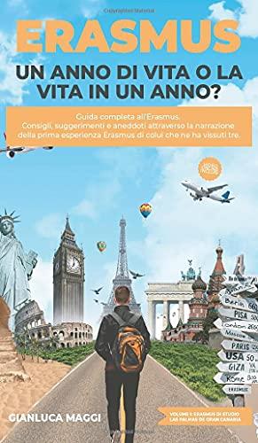 Erasmus. Un anno di vita o la vita in un anno?: Guida completa all