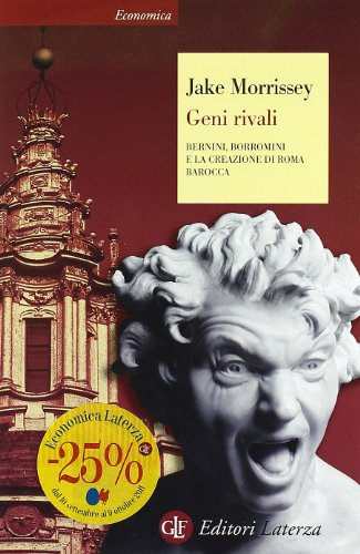 Geni rivali. Bernini, Borromini e la creazione di Roma barocca