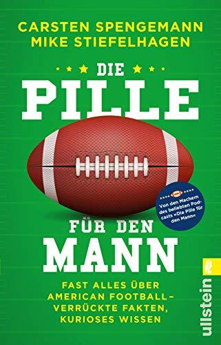 Die Pille für den Mann: Fast alles über American Football - verrückte Fakten, kurioses Wissen