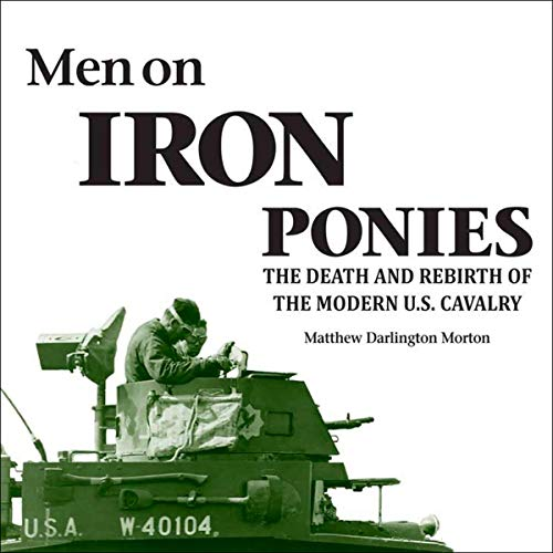 Men on Iron Ponies: The Death and Rebirth of the Modern U.S. Cavalry Audiobook By Matthew Darlington Morton cover art