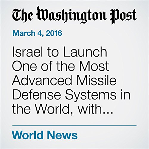 Israel to Launch One of the Most Advanced Missile Defense Systems in the World, with U.S. Help cover art