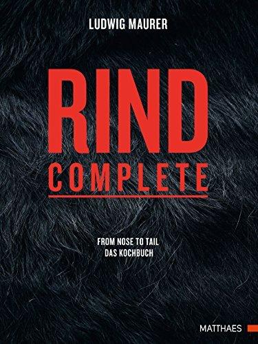 Rind complete: from nose to tail - Das Kochbuch - Rezepte zu allen Teiles des Rinds