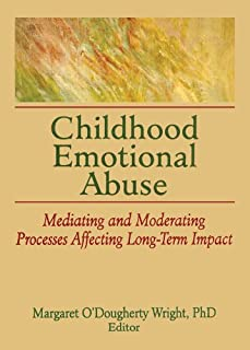 Childhood Emotional Abuse: Mediating and Moderating Processes Affecting Long-Term Impact (Journal of Emotional Abuse Book 7)
