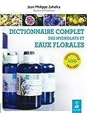 Dictionnaire complet des hydrolats et eaux florales - Editions du Dauphin - 24/08/2017