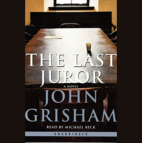 The Last Juror     A Novel              By:                                                                                                                                 John Grisham                               Narrated by:                                                                                                                                 Michael Beck                      Length: 11 hrs and 48 mins     3,309 ratings     Overall 4.3