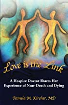 Love is the Link: A Hospice Doctor Shares Her Experience of Near-Death and Dying