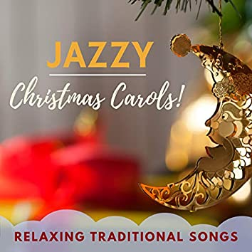 Jazzy Christmas Carols! - Relaxing Traditional Songs for Reading, Opening Presents & Studying over the Holidays