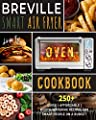 Breville Smart Air Fryer Oven Cookbook: 250+ Quick, Affordable, Mouth-Watering Recipes for Smart People on a Budget
