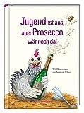 Jugend ist aus, aber Prosecco wär noch da!: Willkommen im besten Alter (Heitere Geschichten)