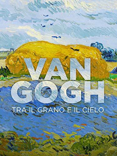 Van Gogh: Tra il grano e il cielo