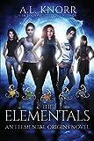 The Elementals: An Elemental Origins Novel (The Elemental Origins Series)
