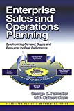 Enterprise Sales & Operations Planning: Synchronizing Demand, Supply & Resources for Peak Performance (J. Ross Publishing Integrated Business Management Series)