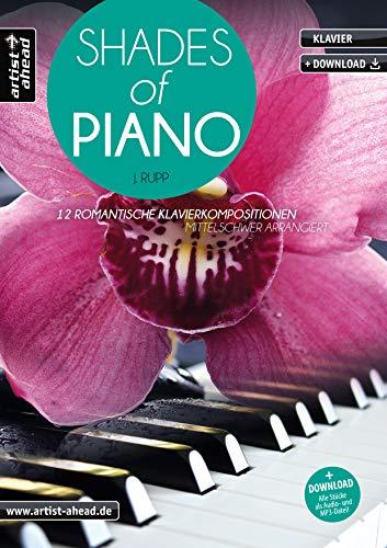 Shades of Piano: 12 romantische Klavierkompositionen - mittelschwer arrangiert (inkl. Download). Emotional-gefühlvolle Klavierballaden. Klavierstücke. Spielbuch. Songbook. Klaviernoten.