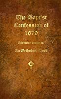 The Baptist Confession of 1679: Otherwise known as, the Orthodox Creed