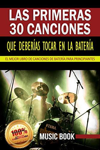 LAS PRIMERAS 30 CANCIONES QUE DEBERÍAS TOCAR EN LA BATERÍA: EL MEJOR LIBRO DE CANCIONES DE BATERÍA PARA PRINCIPIANTES: Partituras fáciles para batería de de las mejores canciones pop y rock
