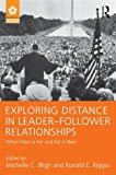 Image of Exploring Distance in Leader-Follower Relationships: When Near is Far and Far is Near (Leadership: Research and Practice)