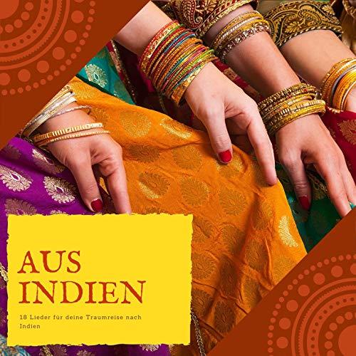 Aus Indien: Traditionelle indische Musik, 18 Lieder für deine Traumreise nach Indien