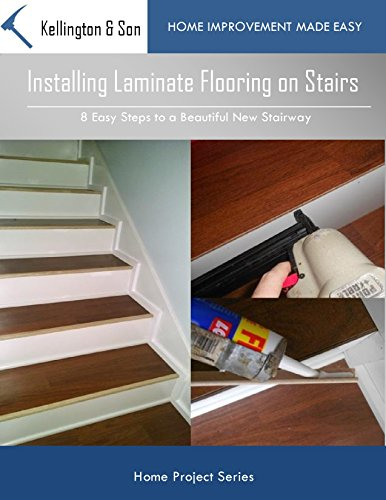 Installing Laminate Flooring on Stairs: 8 Easy Steps to a Beautiful Stairway (Home Project Series Book 2) (English Edition)