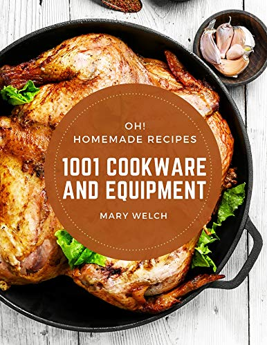 Oh! 1001 Homemade Cookware and Equipment Recipes: Home Cooking Made Easy with Homemade Cookware and Equipment Cookbook! (English Edition)