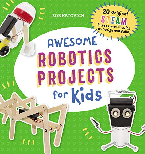 Awesome Robotics Projects for Kids: 20 Original STEAM Robots and Circuits to Design and Build (Awesome STEAM Activities for Kids) (English Edition)